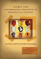 Energy and information transfer in biological systems how physics could enrich biological understanding : proceedings of the international workshop, Acireale, Catania, Italy, 18-22 September 2002
