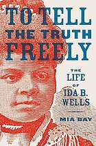 To tell the truth freely : the life of Ida B. Wells