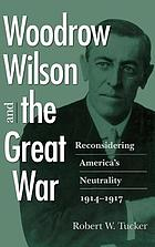 Woodrow Wilson and the Great War : reconsidering America's neutrality, 1914-1917