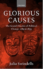 Glorious causes : the grand theatre of political change, 1789 to 1833