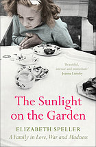 The sunlight on the garden : a family in love, war and madness
