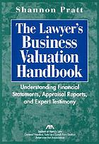The lawyer's business valuation handbook : understanding financial statements, appraisal reports, and expert testimony