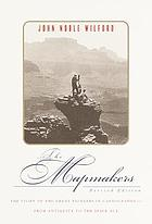 The mapmakersThe mapmakers : the story of the great pioneers in cartography - from antiquity to the space age