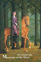 Museums of the mind : Magritte's labyrinth and other essays in the arts