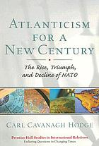 Atlanticism for a new century : the rise, triumph, and decline of NATO