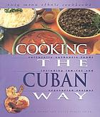 Cooking the Cuban way : culturally authentic foods, including low-fat and vegetarian recipes