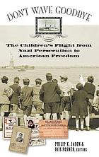 Don't wave goodbye : the children's flight from Nazi persecution to American freedom
