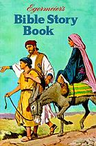 Bible story book : a complete narration from Genesis to Revelation for young and old