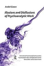 Illusions and disilllusions of psychoanalytic work