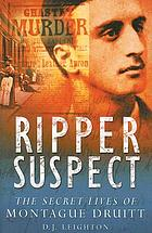 Ripper suspect : the secret lives of Montague Druitt
