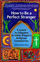 How to be a perfect stranger : a guide to etiquette in other people's religious ceremonies