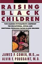 Raising Black children : two leading psychiatrists confront the educational, social, and emotional problems facing Black children