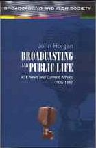 Broadcasting and public life : RTÉ news and current affairs, 1926-1997