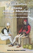 Albania and the Albanians : selected articles and letters 1903-1944
