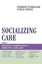 Socializing care : feminist ethics and public issues