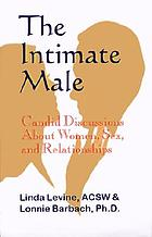 The intimate male : candid discussions about women, sex, and relationships