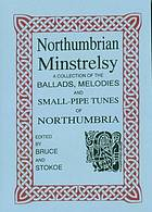 Northumbrian minstrelsy; a collection of the ballads, melodies, and small-pipe tunes of NorthumbriaNorthumbrian minstrelsy : a collection of the ballads, melodies, and small-pipe tunes of Northumbria