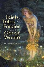Tales of the fairies and of the ghost world, collected from oral tradition in south-west Munster