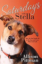 Saturdays with Stella : how my dog taught me to sit, stay, and come when God calls
