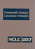 Nineteenth-century literature criticism : criticism of the works of novelists, philosophers, and other creative writers who died between 1800 and 1899, from the first published critical appraisals to current evaluations.