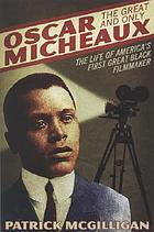Oscar Micheaux, the great and only : the life of America's first Black filmmaker