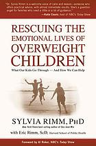 Rescuing the emotional lives of overweight children : what our kids go through-- and how we can help