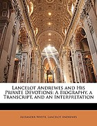 Lancelot Andrewes and his private devotions : a biography, a transcript and an interpretation