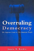 Overruling democracy : the Supreme Court vs. the American people