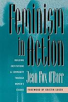 Feminism in action : building institutions and community through women's studies