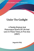 Under the gaslight; a totally original and picturesque drama of life and love in these times, in five acts