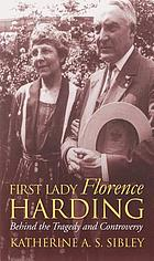 First Lady Florence Harding : behind the tragedy and controversy