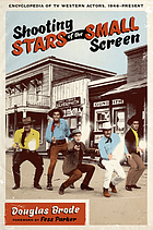 Shooting stars of the small screen : encyclopedia of TV Western actors (1946-present)