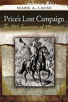 Price's lost campaign the 1864 invasion of Missouri