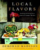 Local flavors : cooking and eating from America's farmers' markets