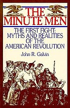 The minute men : the first fight : myths & realities of the American revolution