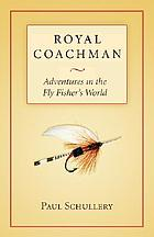 Royal coachman adventures in the fly fisher's world