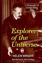 Explorer of the universe : a biography of George Ellery Hale