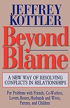 Beyond blame : a new way of resolving conflicts in relationships
