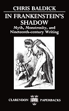 In Frankenstein's shadow : myth, monstrosity, and nineteenth-century writing