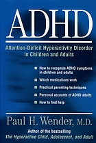 ADHD : attention-deficit hyperactivity disorder in children and adults