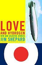 Love and hydrogen : new and selected stories