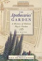 The apothecaries' garden : the new history of the Chelsea Physic Garden