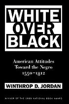 White over black: American attitudes toward the Negro, 1550-1812