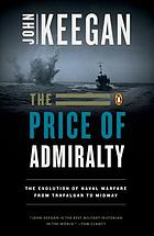 The price of admiralty : the evolution of naval warfare