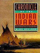 Chronicle of the Indian wars : from colonial times to Wounded Knee