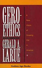 Geroethics : a new vision of growing old in America