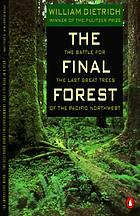 The final forest : the battle for the last great trees of the Pacific Northwest