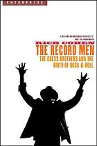 The record men : the Chess Brothers and the birth of rock & roll