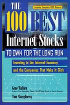 The 100 best internet stocks to own for the long run : investing in the internet economy and the companies that make it click