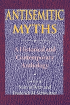 Antisemitic myths : a historical and contemporary anthology